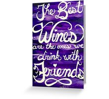 Good Wine with Good Friends Greeting Card