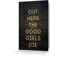 Out Here The Good Girls Die Greeting Card