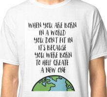 When you are Born Classic T-Shirt
