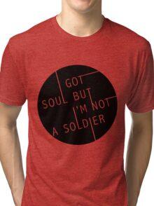 I Got Soul But I'm Not a Soldier Tri-blend T-Shirt