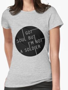 I Got Soul But I'm Not a Soldier Womens Fitted T-Shirt