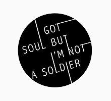 I Got Soul But I'm Not a Soldier Unisex T-Shirt