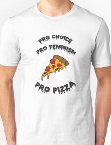 Pro Choice Pro Feminism Pro Pizza Unisex T-Shirt