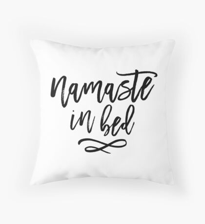 Namaste in Bed Funny Typography Quote Throw Pillow
