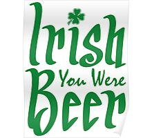 Irish You Were Beer Poster