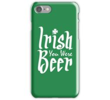 Irish You Were Beer iPhone Case/Skin