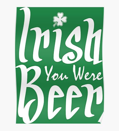 Irish You Were Beer Poster