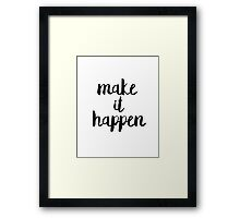 Make it Happen Motivational Typography Quote Framed Print