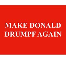Make Donald Drumpf Again – The Donald, John Oliver Photographic Print