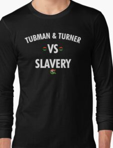 TUBMAN & TURNER VS. SLAVERY 2 Long Sleeve T-Shirt