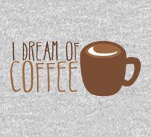 I dream of COFFEE Baby Tee