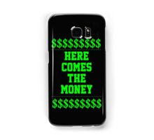 HERE COMES THE MONEY $$$$! Samsung Galaxy Case/Skin