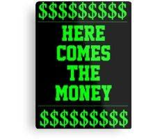 HERE COMES THE MONEY $$$$! Metal Print