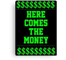 HERE COMES THE MONEY $$$$! Canvas Print