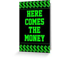 HERE COMES THE MONEY $$$$! Greeting Card