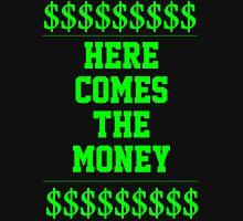 HERE COMES THE MONEY $$$$! Unisex T-Shirt
