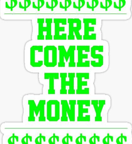 HERE COMES THE MONEY $$$$! Sticker