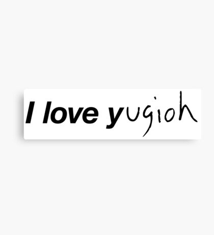 I LOVE Y...ugioh Canvas Print