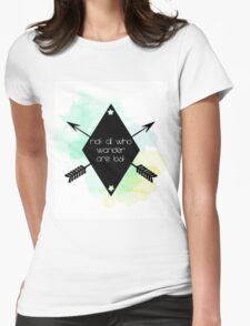 Not all who wander are lost! Womens Fitted T-Shirt