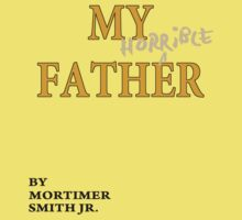Rick and Morty – My Horrible Father by Mortimer Smith Jr. Kids Tee