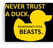 Never Trust a Duck Canvas Print