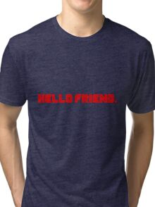 Hello Friend. Tri-blend T-Shirt