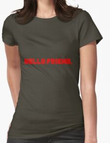 Hello Friend. Womens Fitted T-Shirt