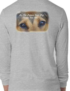 Be The Person Your Dog Thinks You Are Long Sleeve T-Shirt