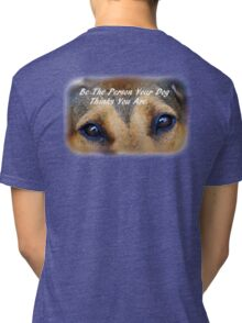Be The Person Your Dog Thinks You Are Tri-blend T-Shirt