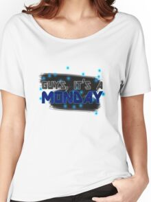 Guys, it's a Monday Women's Relaxed Fit T-Shirt