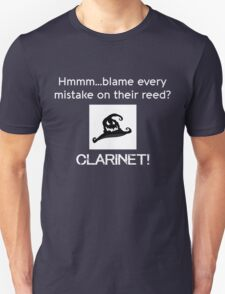 Hmmm.. blame every mistake on their reed? CLARINET! T-Shirt