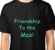 Friendship To The Max! Classic T-Shirt