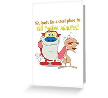 Great Place To Kill Twelve Minutes. Ren and Stimpy Show Greeting Card
