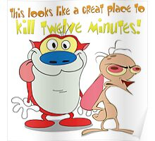 Great Place To Kill Twelve Minutes. Ren and Stimpy Show Poster