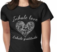 Yoga Breathe Inhale love Exhale Gratitude Womens Fitted T-Shirt
