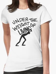 The Weight of Living Womens Fitted T-Shirt