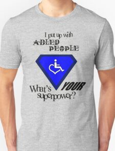 I Put Up with Abled People (Black Text) T-Shirt