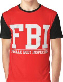 FBI Female Body Inspector Graphic T-Shirt