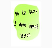 Oh sorry i dont speak moron Unisex T-Shirt