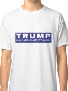 Make America White Again Classic T-Shirt