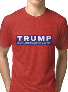 Make America White Again Tri-blend T-Shirt