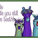 Smile while you still have teeth card by Jenny Wood