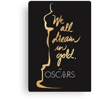 we all dream in gold the oscars Canvas Print