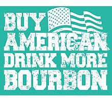 Buy american drink more bourbon Photographic Print