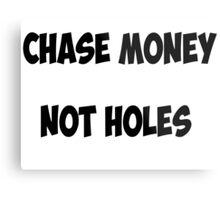 Chase money not holes Metal Print