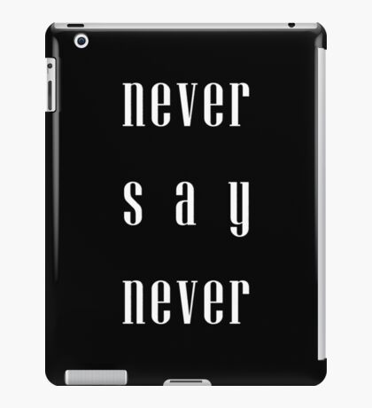 Never say never iPad Case/Skin