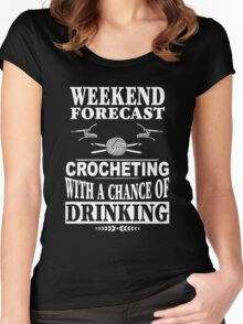 Weekend Forecast Crocheting With A Chance Of Drinking Women's Fitted Scoop T-Shirt