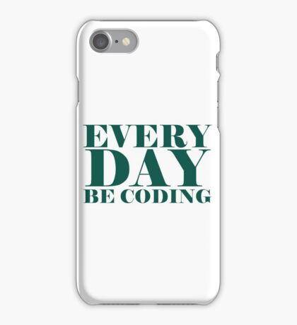 Everyday be coding iPhone Case/Skin