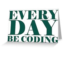 Everyday be coding Greeting Card