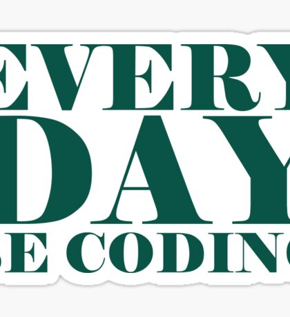 Everyday be coding Sticker